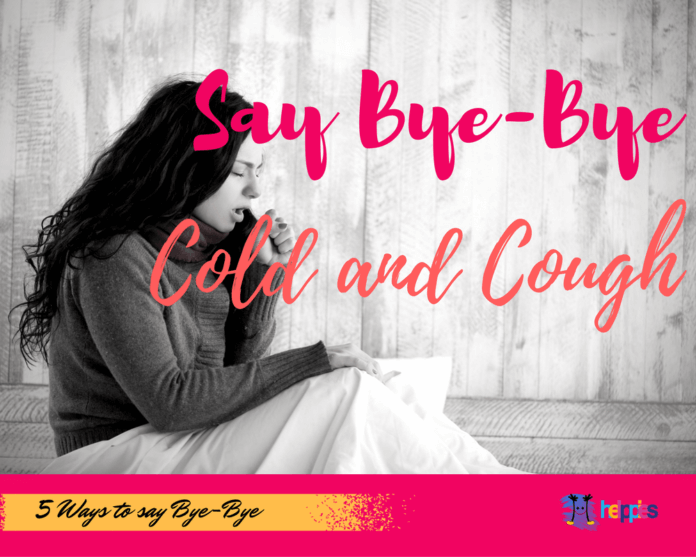 5 WAYS TO SAY BYE-BYE TO A PESKY COLD AND COUGH