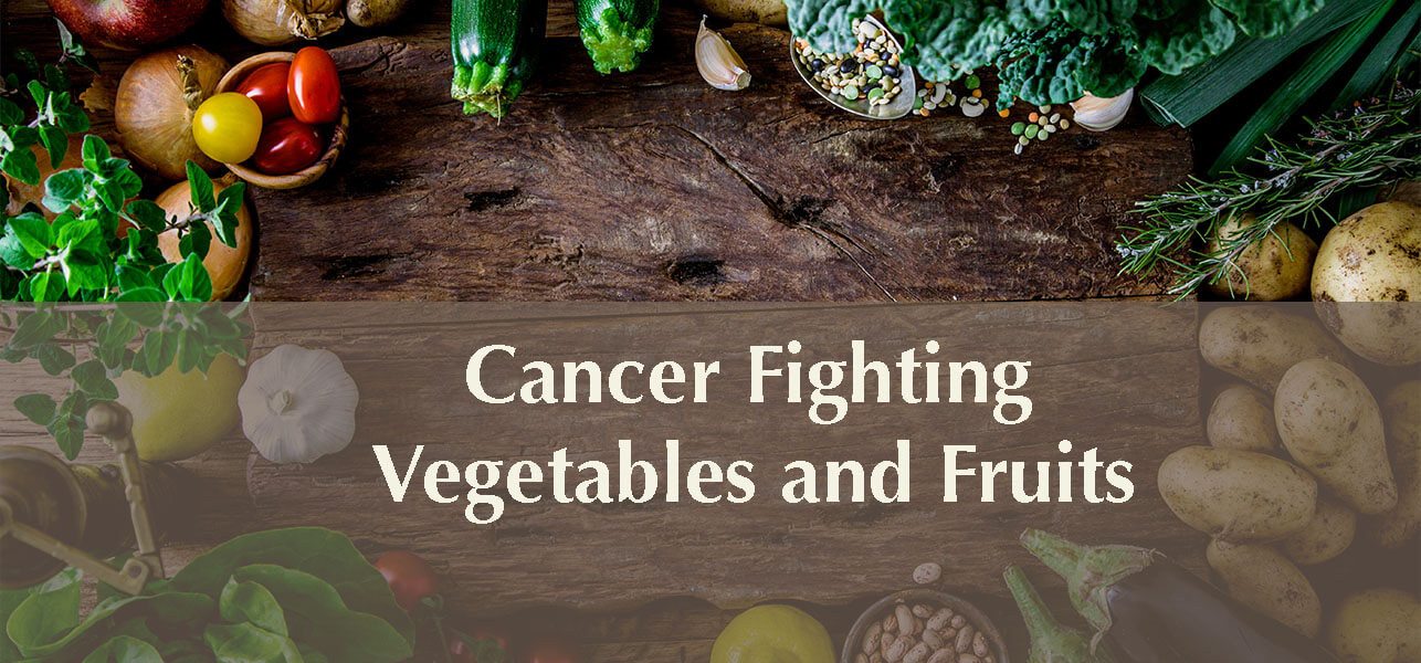 FIGHT CANCER WITH VEGETABLES AND FRUITS